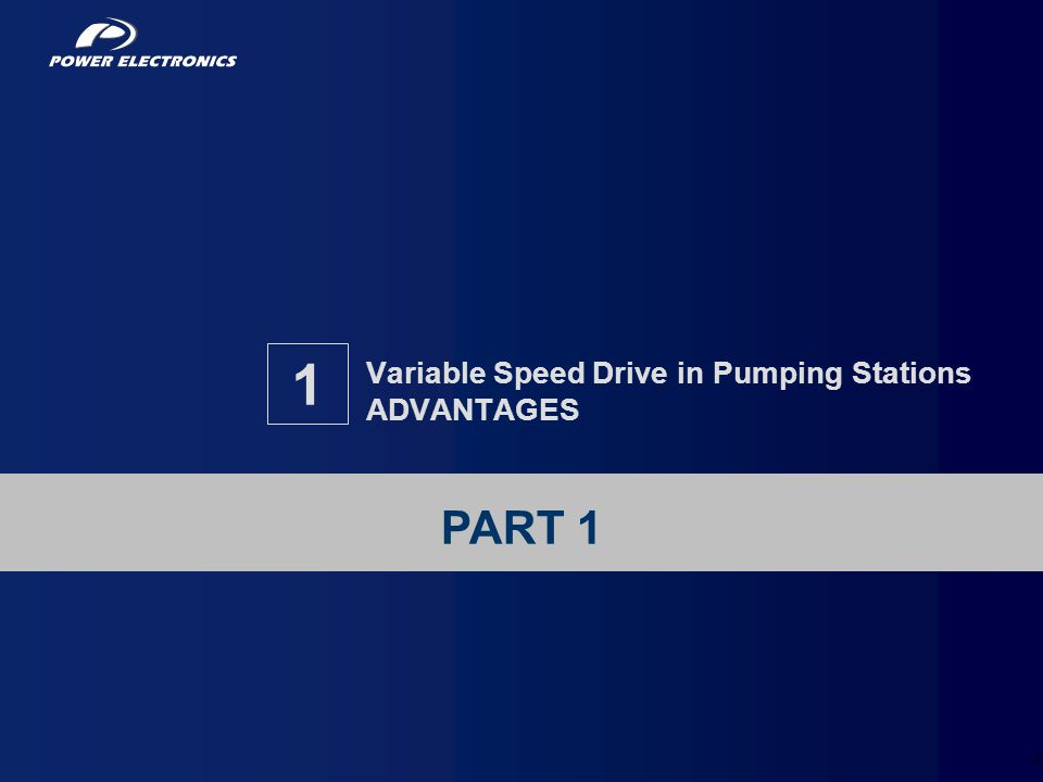 2 Variable Speed Drive in Pumping Stations ADVANTAGES 1 PART 1