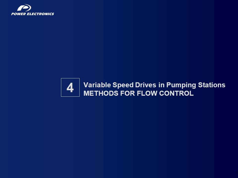 26 Variable Speed Drives in Pumping Stations METHODS FOR FLOW CONTROL 4