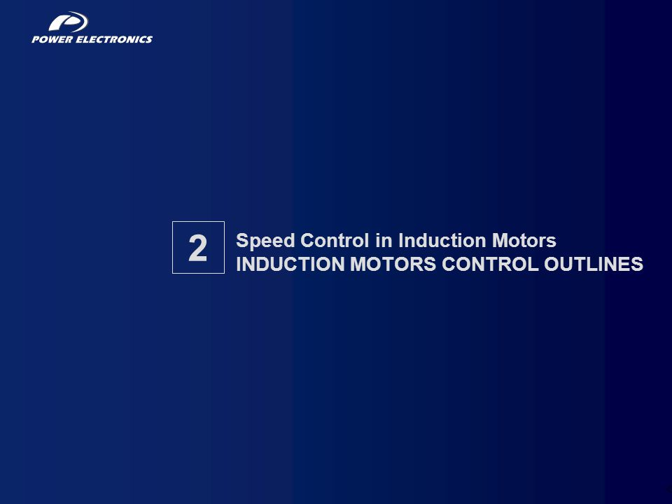 46 Speed Control in Induction Motors INDUCTION MOTORS CONTROL OUTLINES 2