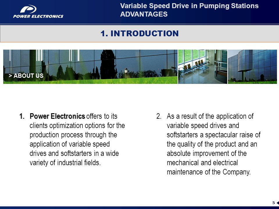 5 1.Power Electronics 1.Power Electronics offers to its clients optimization options for the production process through the application of variable sp