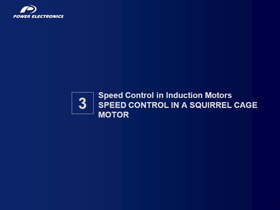 51 Speed Control in Induction Motors SPEED CONTROL IN A SQUIRREL CAGE MOTOR 3