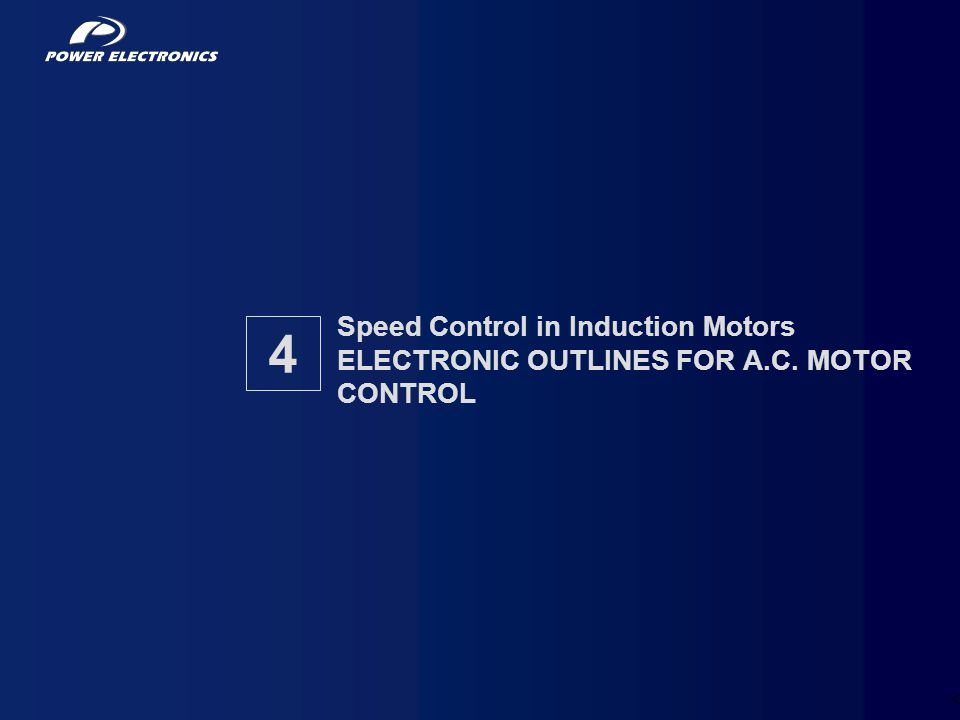 54 Speed Control in Induction Motors ELECTRONIC OUTLINES FOR A.C. MOTOR CONTROL 4
