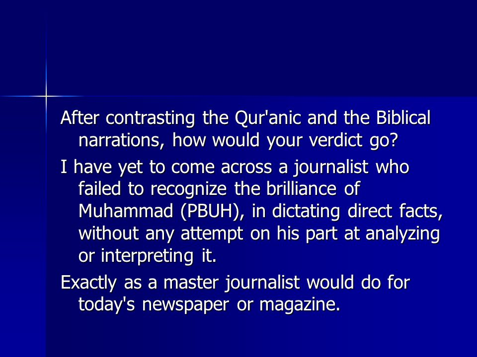 After contrasting the Qur anic and the Biblical narrations, how would your verdict go.