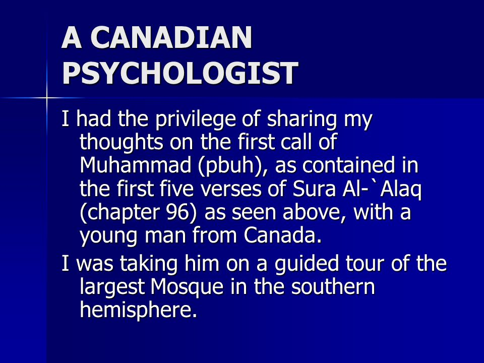 A CANADIAN PSYCHOLOGIST I had the privilege of sharing my thoughts on the first call of Muhammad (pbuh), as contained in the first five verses of Sura Al-`Alaq (chapter 96) as seen above, with a young man from Canada.