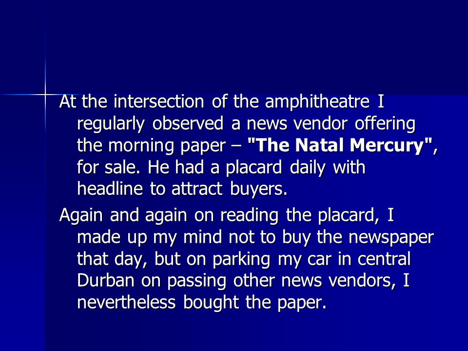 At the intersection of the amphitheatre I regularly observed a news vendor offering the morning paper – The Natal Mercury , for sale.