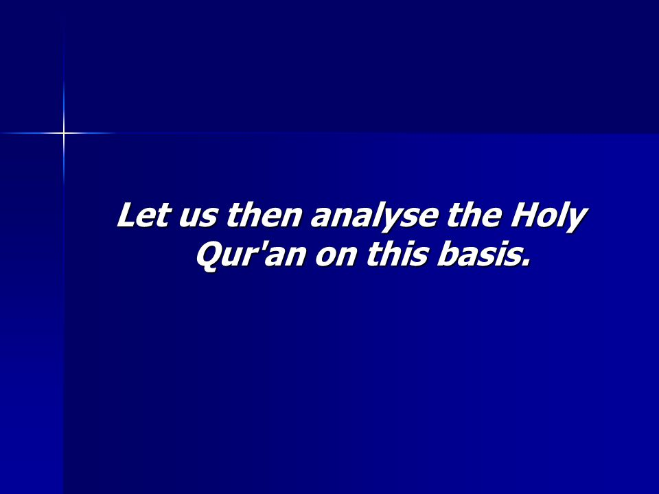 Let us then analyse the Holy Qur an on this basis.
