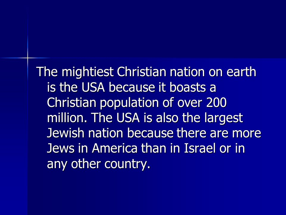 The mightiest Christian nation on earth is the USA because it boasts a Christian population of over 200 million.
