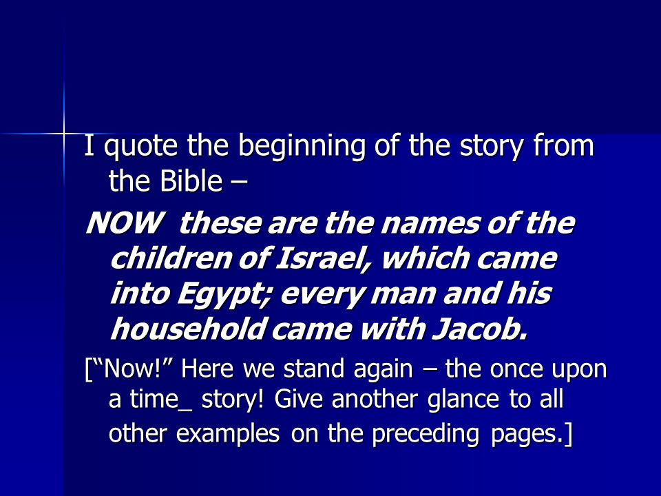I quote the beginning of the story from the Bible – NOW these are the names of the children of Israel, which came into Egypt; every man and his household came with Jacob.