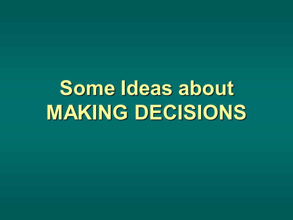 Some Ideas about MAKING DECISIONS