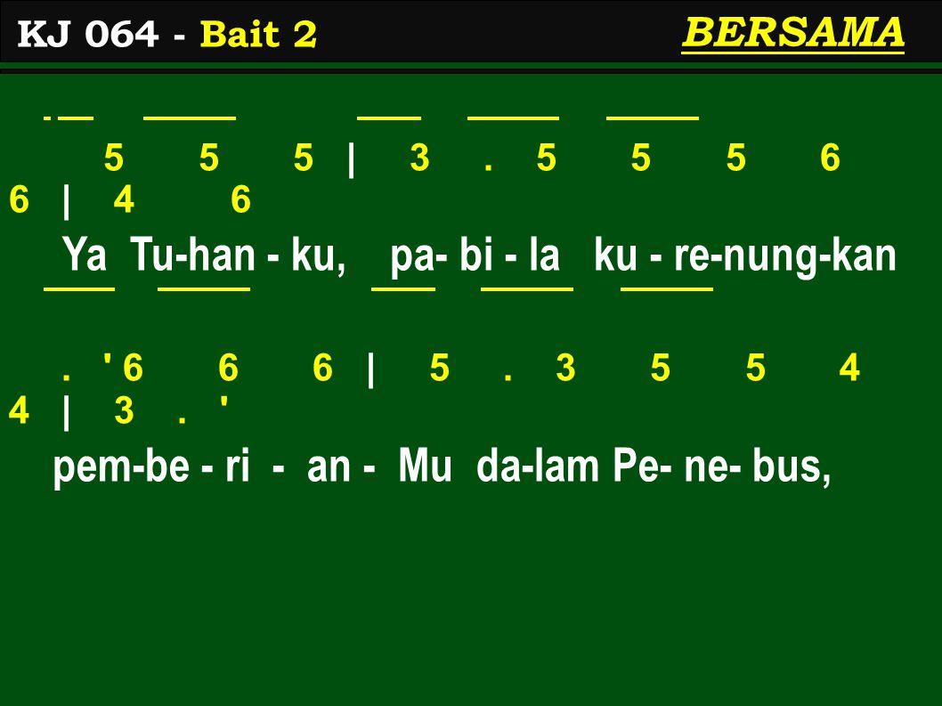 5 5 5 | 3. 5 5 5 6 6 | 4 6 Ya Tu-han - ku, pa- bi - la ku - re-nung-kan. ' 6 6 6 | 5. 3 5 5 4 4 | 3. ' pem-be - ri - an - Mu da-lam Pe- ne- bus, KJ 06