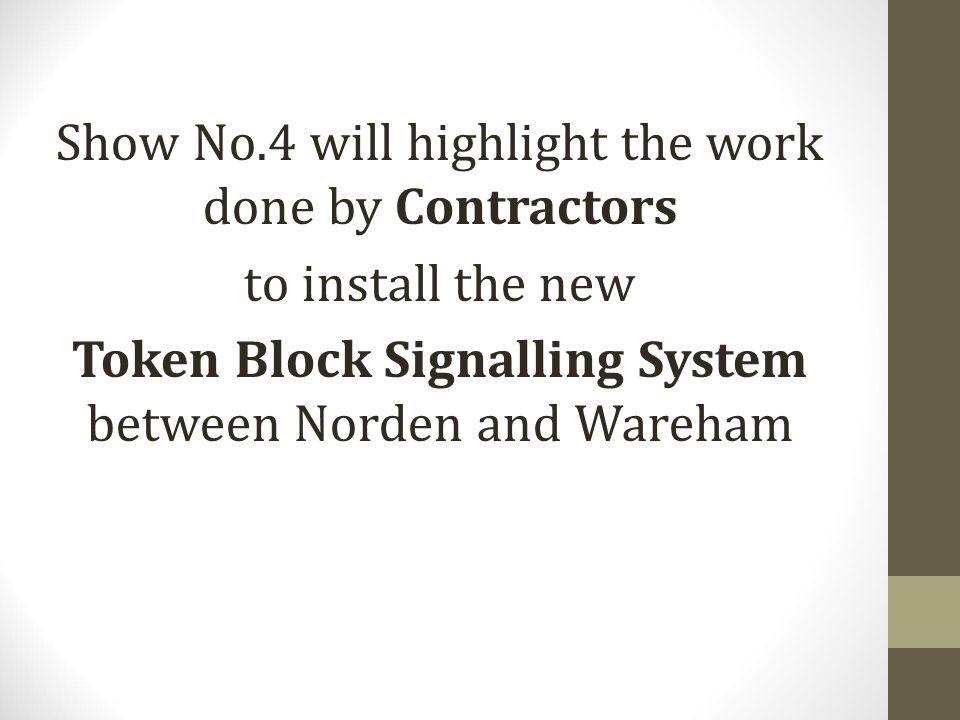 Show No.4 will highlight the work done by Contractors to install the new Token Block Signalling System between Norden and Wareham