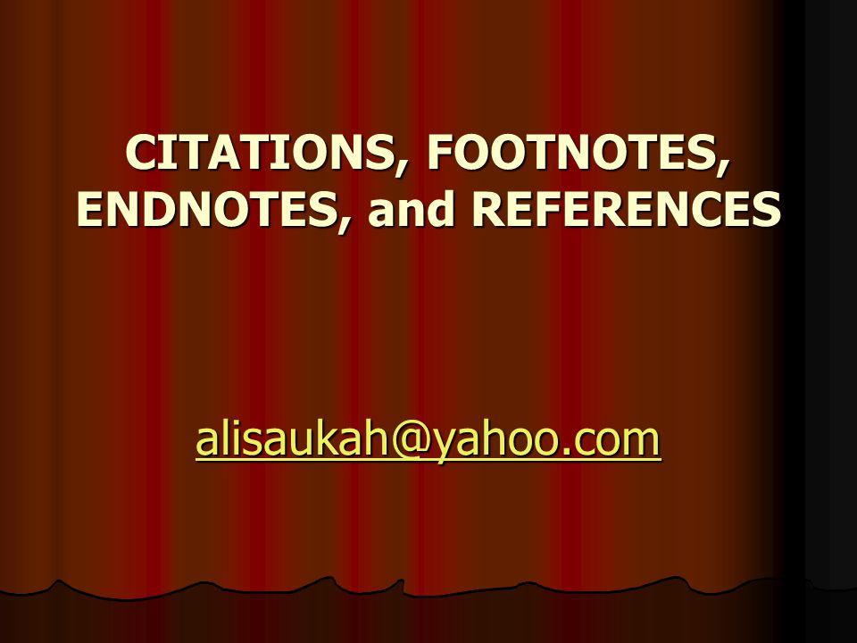 CITATIONS, FOOTNOTES, ENDNOTES, and REFERENCES alisaukah@yahoo.com alisaukah@yahoo.com