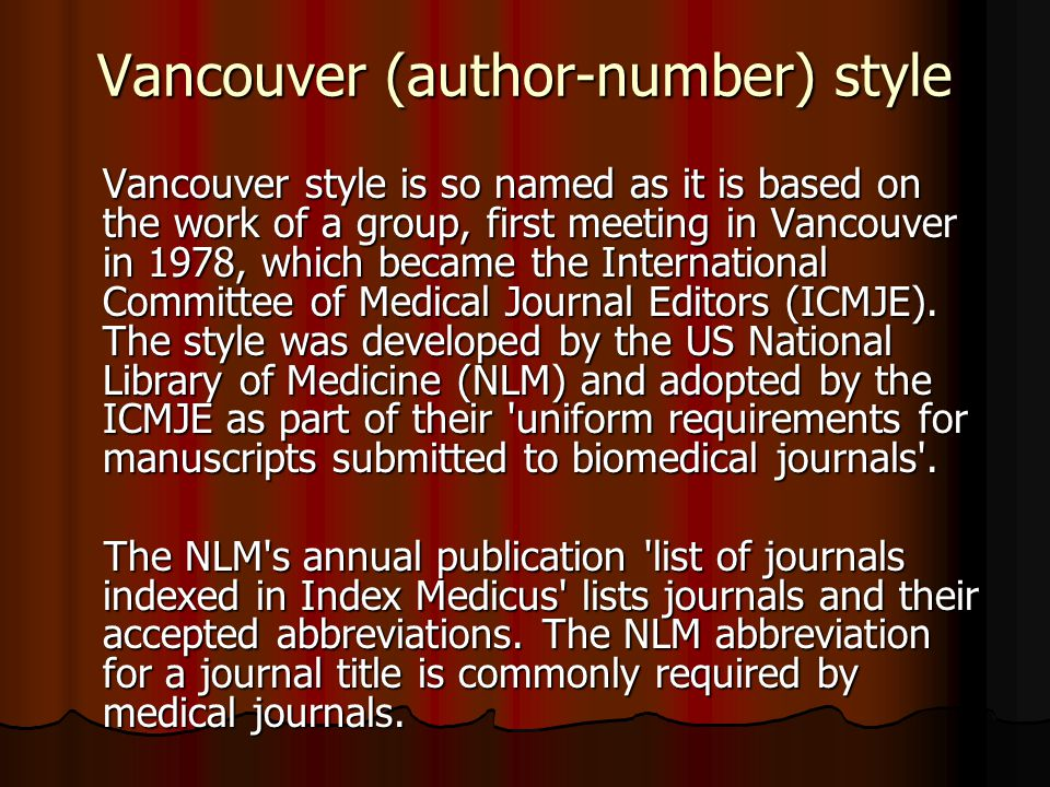 Vancouver (author-number) style Vancouver style is so named as it is based on the work of a group, first meeting in Vancouver in 1978, which became the International Committee of Medical Journal Editors (ICMJE).