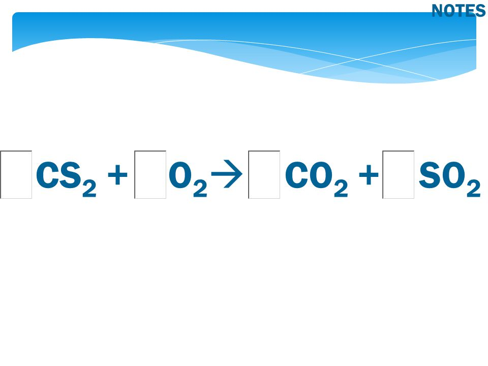 CS 2 + O 2  CO 2 + SO 2 NOTES