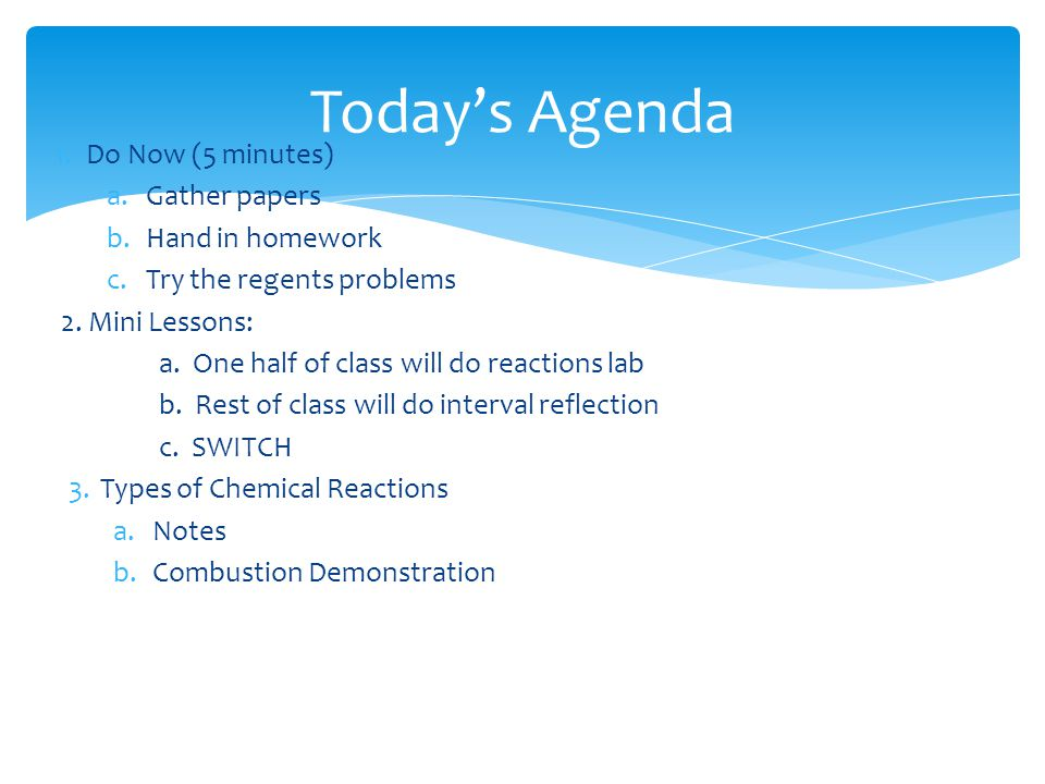 Today's Agenda 1.Do Now (5 minutes) a.Gather papers b.Hand in homework c.Try the regents problems 2.