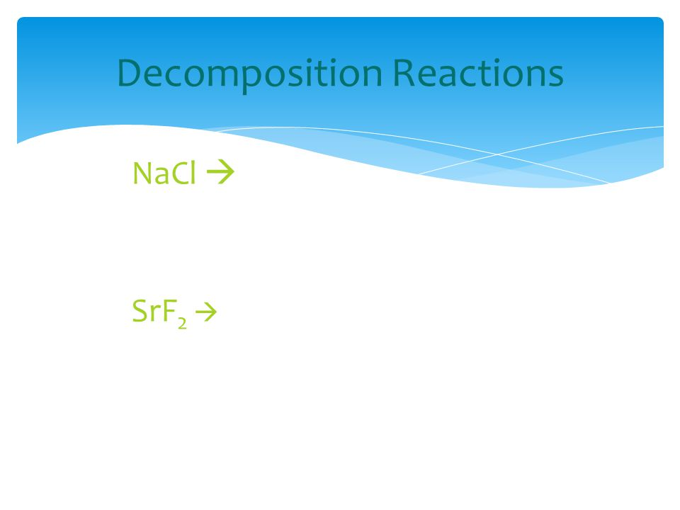 Decomposition Reactions NaCl  SrF 2 