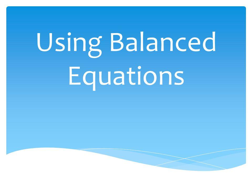 Using Balanced Equations
