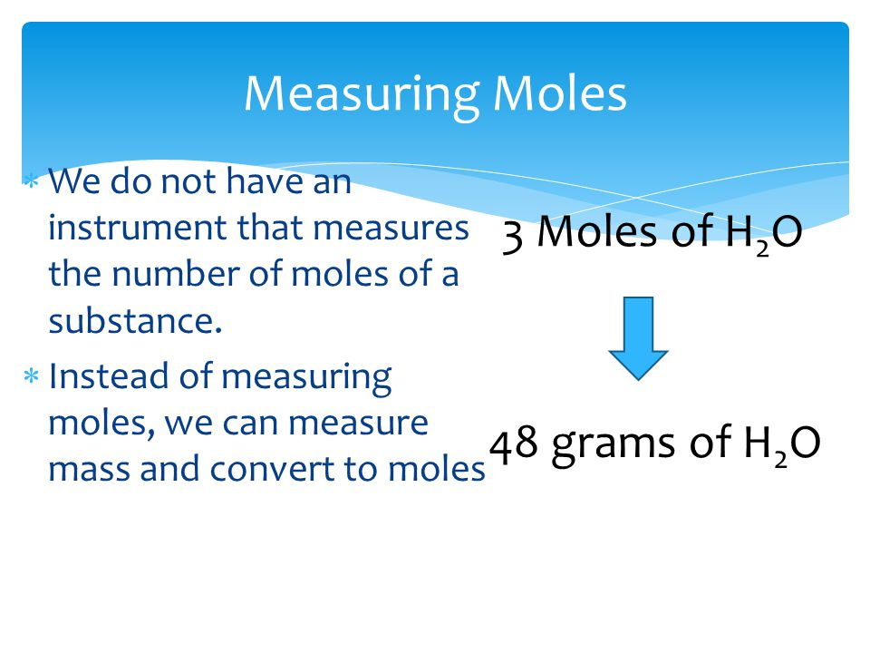 Measuring Moles  We do not have an instrument that measures the number of moles of a substance.