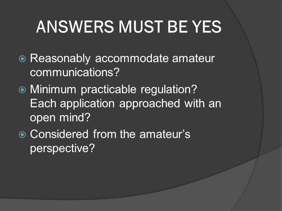 ANSWERS MUST BE NO  Balancing of interests. Impinge on needs of amateur.
