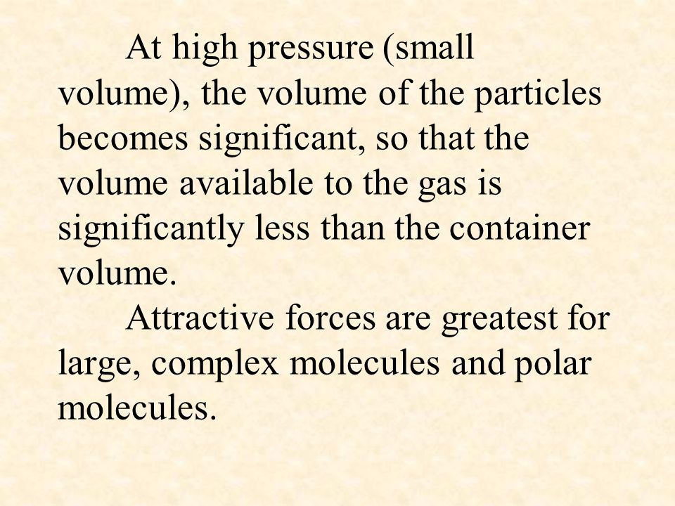 At high pressure (small volume), the volume of the particles becomes significant, so that the volume available to the gas is significantly less than t