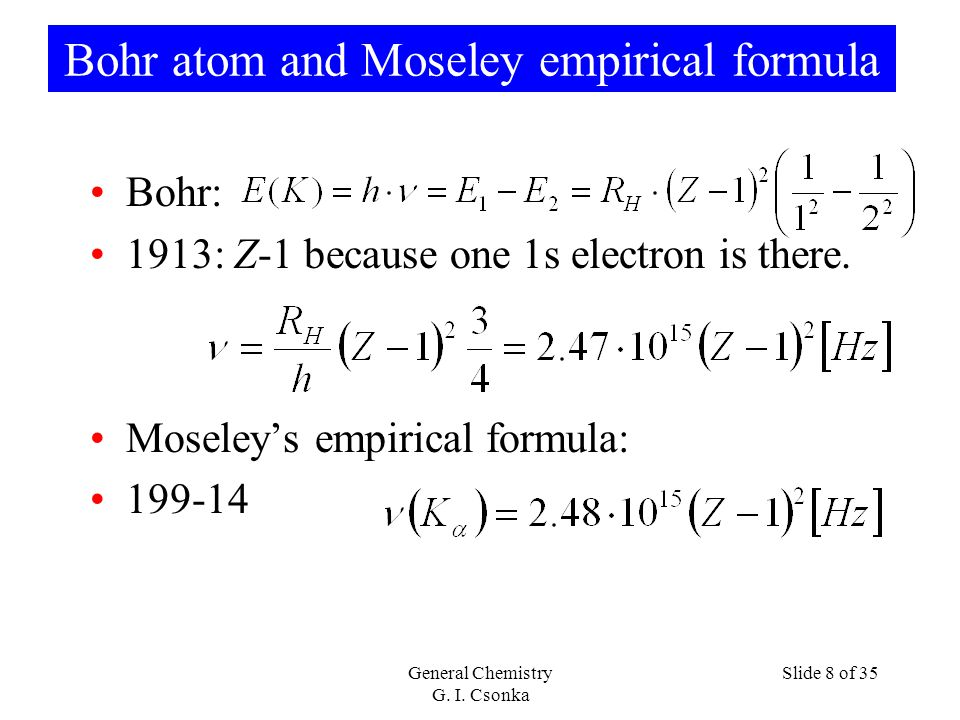 Bohr atom and Moseley empirical formula Bohr: 1913: Z-1 because one 1s electron is there.