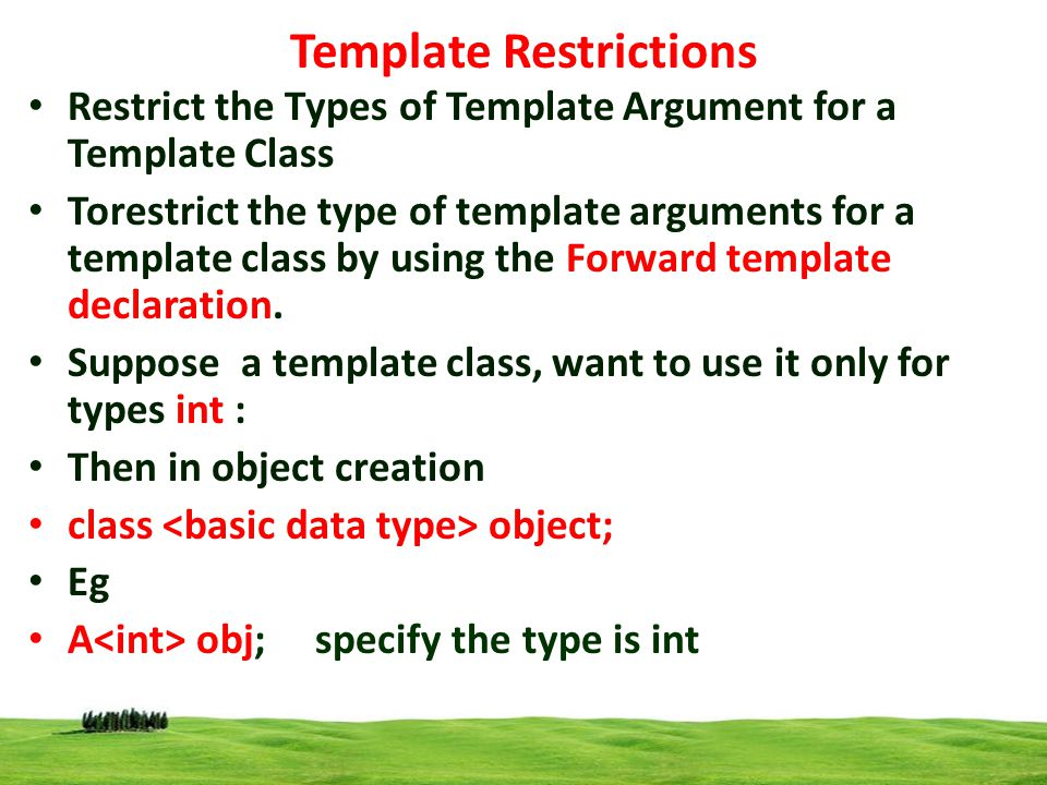 15 Template Restrictions Restrict the Types of Template Argument for a Template Class Torestrict the type of template arguments for a template class by using the Forward template declaration.