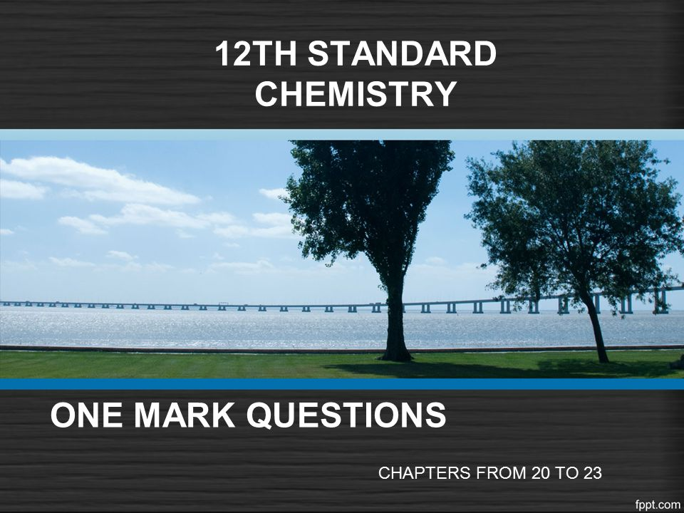 ONE MARK QUESTIONS CHAPTERS FROM 20 TO 23 12TH STANDARD CHEMISTRY