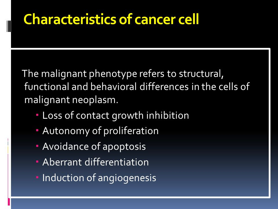 Characteristics of cancer cell The malignant phenotype refers to structural, functional and behavioral differences in the cells of malignant neoplasm.