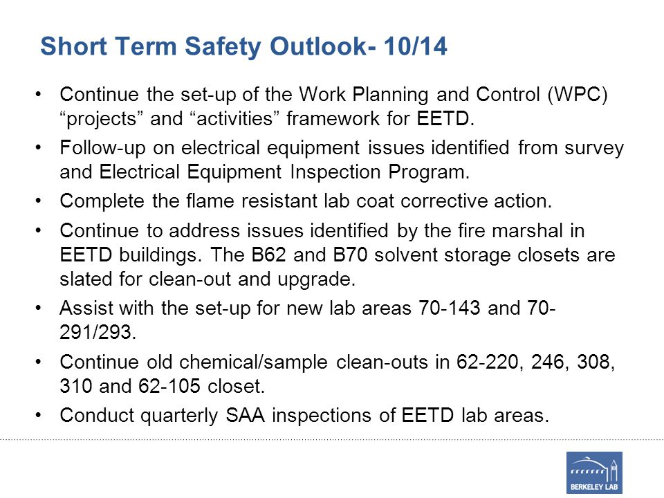 Short Term Safety Outlook- 10/14 Continue the set-up of the Work Planning and Control (WPC) projects and activities framework for EETD.