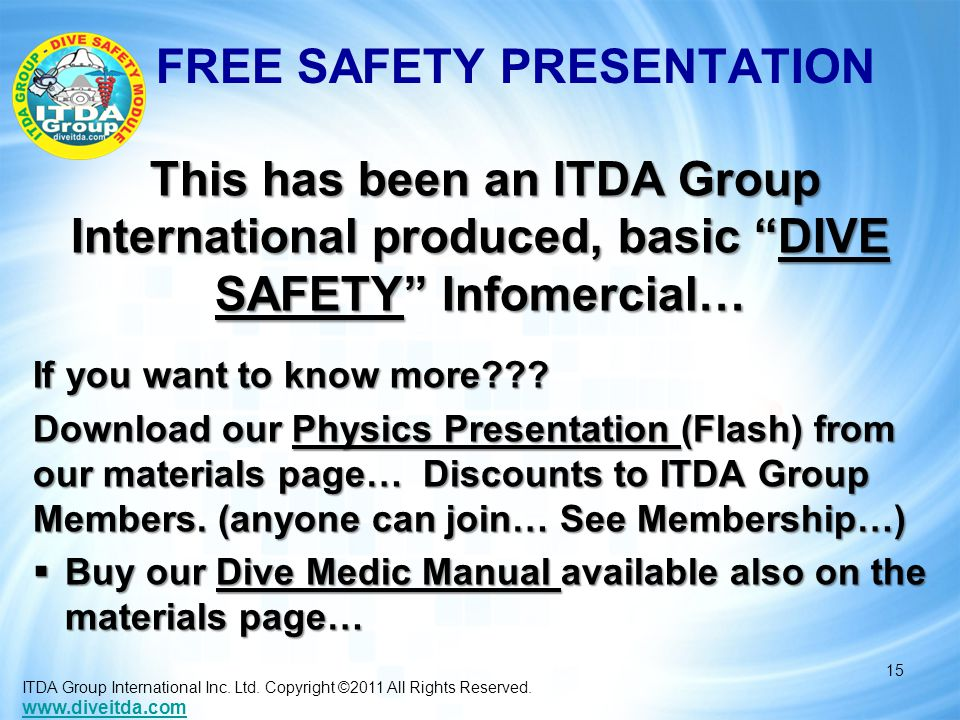 FREE SAFETY PRESENTATION This has been an ITDA Group International produced, basic DIVE SAFETY Infomercial… This has been an ITDA Group International produced, basic DIVE SAFETY Infomercial… If you want to know more .