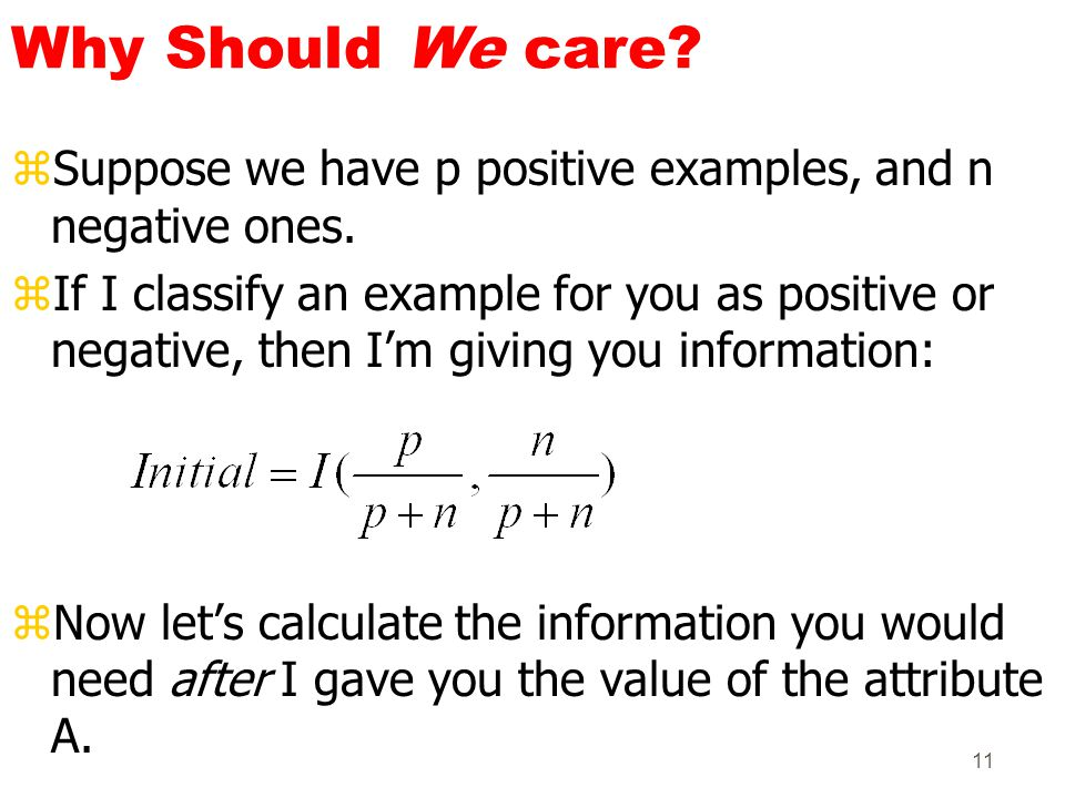 11 Why Should We care? zSuppose we have p positive examples, and n negative ones. zIf I classify an example for you as positive or negative, then I'm