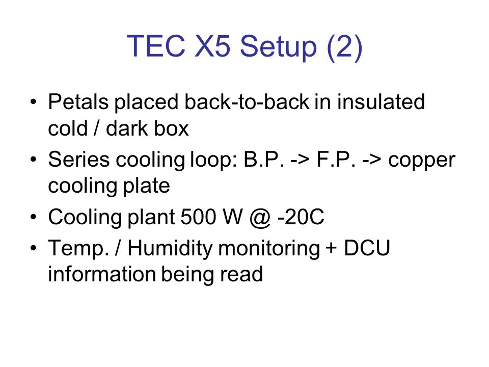 TEC X5 Setup (2) Petals placed back-to-back in insulated cold / dark box Series cooling loop: B.P.