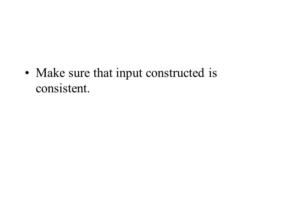 Make sure that input constructed is consistent.