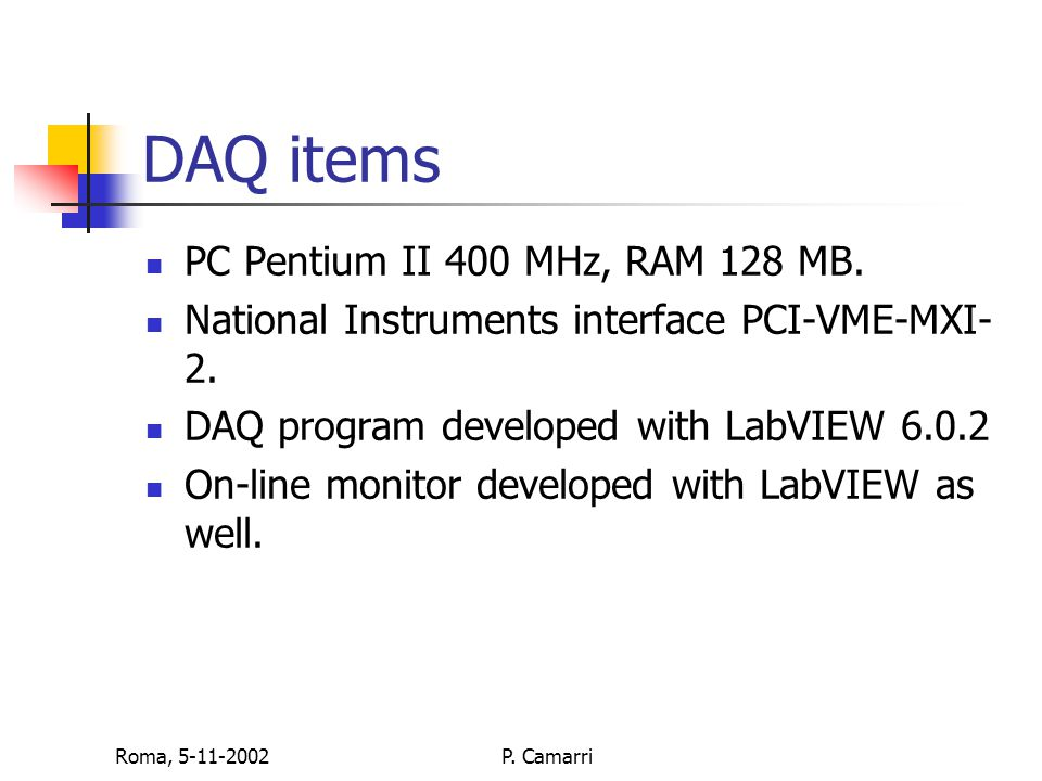 Roma, 5-11-2002P. Camarri DAQ items PC Pentium II 400 MHz, RAM 128 MB. National Instruments interface PCI-VME-MXI- 2. DAQ program developed with LabVI