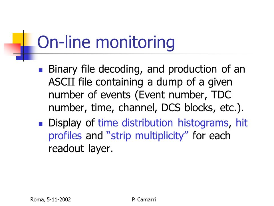 Roma, 5-11-2002P. Camarri On-line monitoring Binary file decoding, and production of an ASCII file containing a dump of a given number of events (Even