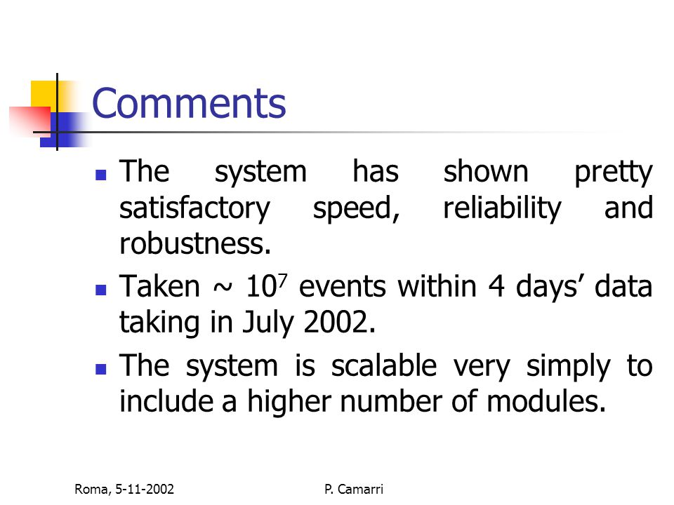 Roma, 5-11-2002P. Camarri Comments The system has shown pretty satisfactory speed, reliability and robustness. Taken ~ 10 7 events within 4 days' data