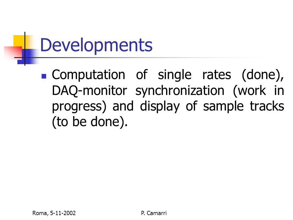 Roma, 5-11-2002P. Camarri Developments Computation of single rates (done), DAQ-monitor synchronization (work in progress) and display of sample tracks