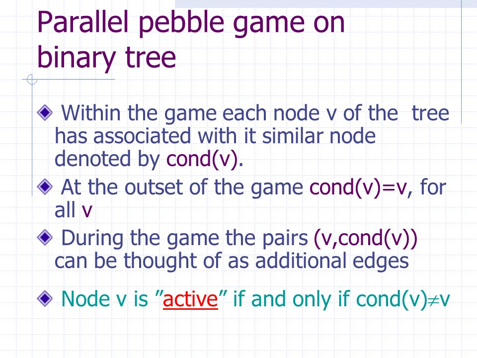 Parallel pebble game on binary tree Within the game each node v of the tree has associated with it similar node denoted by cond(v).