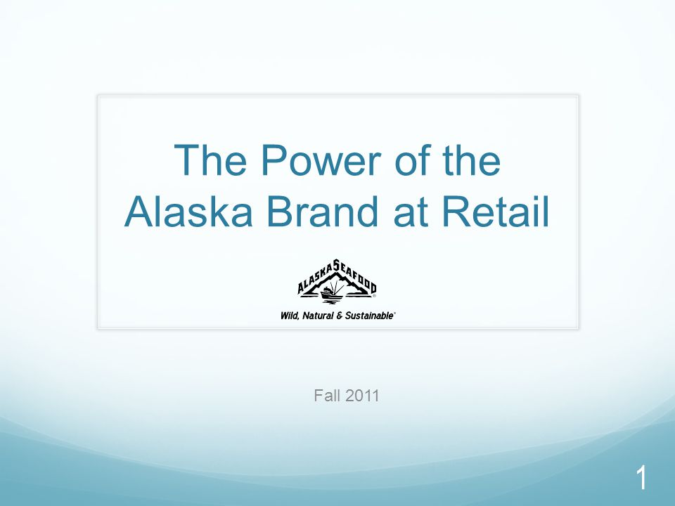 The Power of the Alaska Brand at Retail Fall 2011 1
