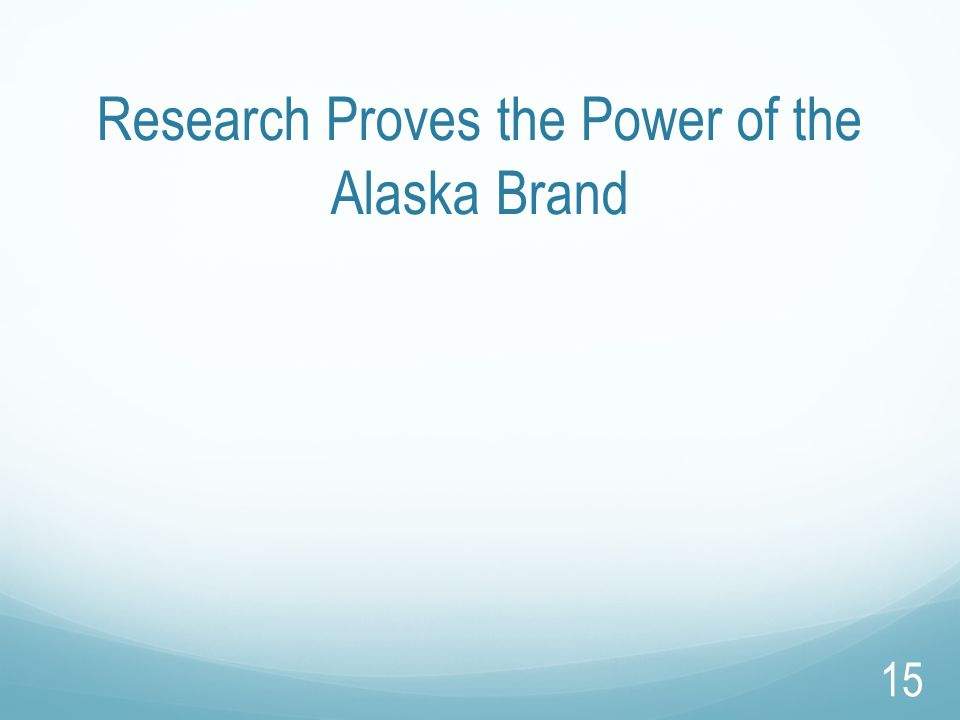Research Proves the Power of the Alaska Brand 15