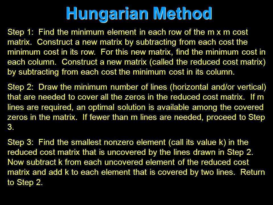 Hungarian Method Step 1: Find the minimum element in each row of the m x m cost matrix.