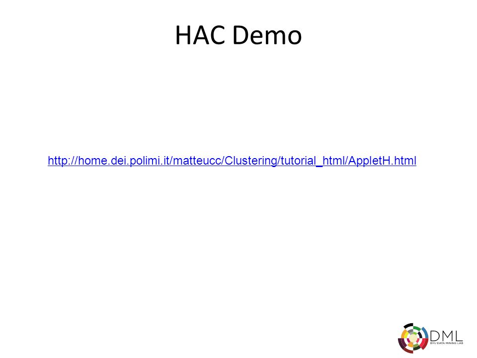 HAC Demo http://home.dei.polimi.it/matteucc/Clustering/tutorial_html/AppletH.html