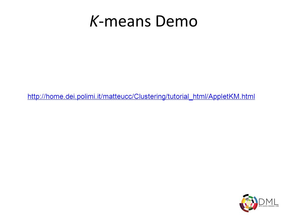 K-means Demo http://home.dei.polimi.it/matteucc/Clustering/tutorial_html/AppletKM.html