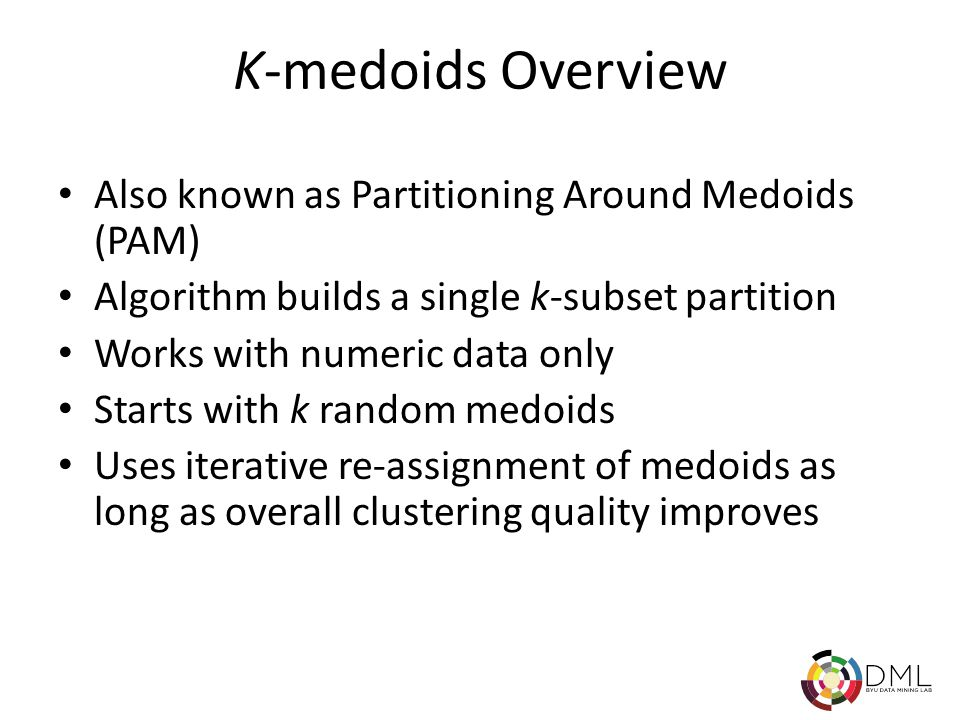 K-medoids Quality Measures Clustering quality: – Sum of all distances from a non-medoid object to the medoid for the cluster it is in (an item is assigned to the cluster represented by the medoid to which it is closest) Quality impact: – C jih = cost change for item j associated with swapping medoid i for non-medoid h – Total impact to clustering quality by medoid change (h replaces i):