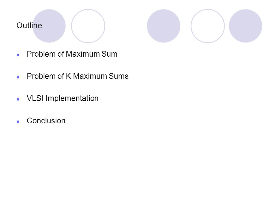Outline Problem of Maximum Sum Problem of K Maximum Sums VLSI Implementation Conclusion
