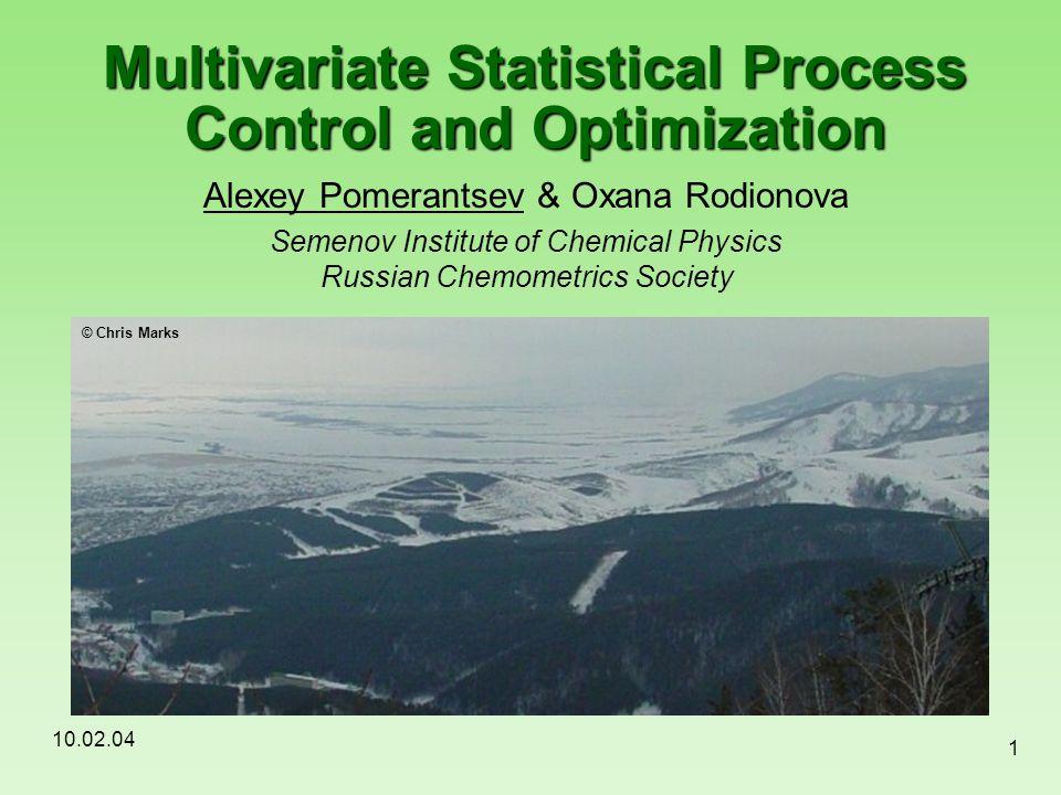 10.02.04 1 Multivariate Statistical Process Control and Optimization Alexey Pomerantsev & Oxana Rodionova Semenov Institute of Chemical Physics Russia
