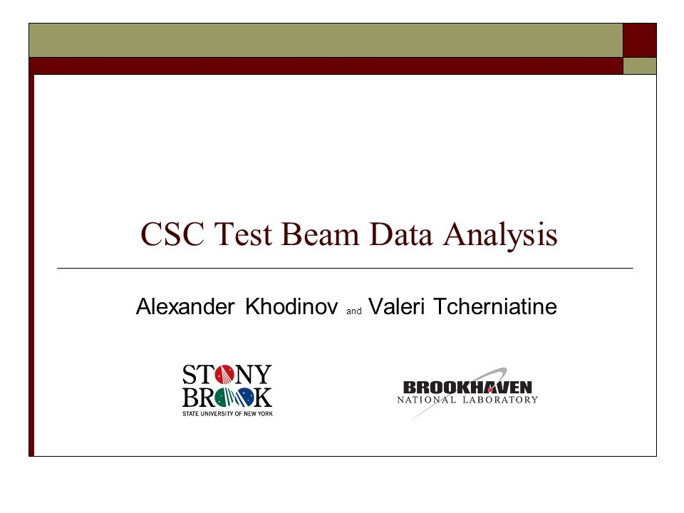 CSC Test Beam Data Analysis Alexander Khodinov and Valeri Tcherniatine