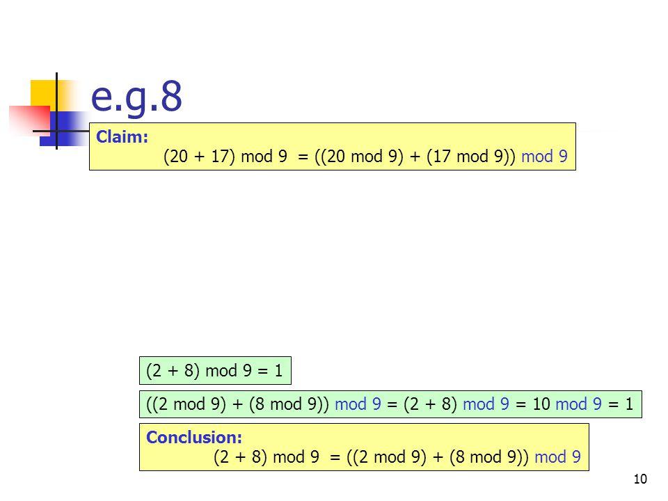 10 e.g.8 (2 + 8) mod 9 = 1 ((2 mod 9) + (8 mod 9)) mod 9 = (2 + 8) mod 9 = 10 mod 9 = 1 Conclusion: (2 + 8) mod 9  = ((2 mod 9) + (8 mod 9)) mod 9 Claim: (20 + 17) mod 9  = ((20 mod 9) + (17 mod 9)) mod 9