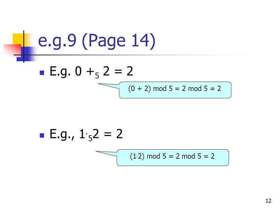12 e.g.9 (Page 14) E.g. 0 + 5 2 = 2 E.g., 1. 5 2 = 2 (0 + 2) mod 5 = 2 mod 5 = 2 (1.