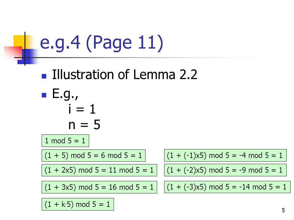 5 e.g.4 (Page 11) Illustration of Lemma 2.2 E.g., i = 1 n = 5 1 mod 5 = 1 (1 + 5) mod 5 = 6 mod 5 = 1 (1 + 2x5) mod 5 = 11 mod 5 = 1 (1 + 3x5) mod 5 = 16 mod 5 = 1 (1 + k.